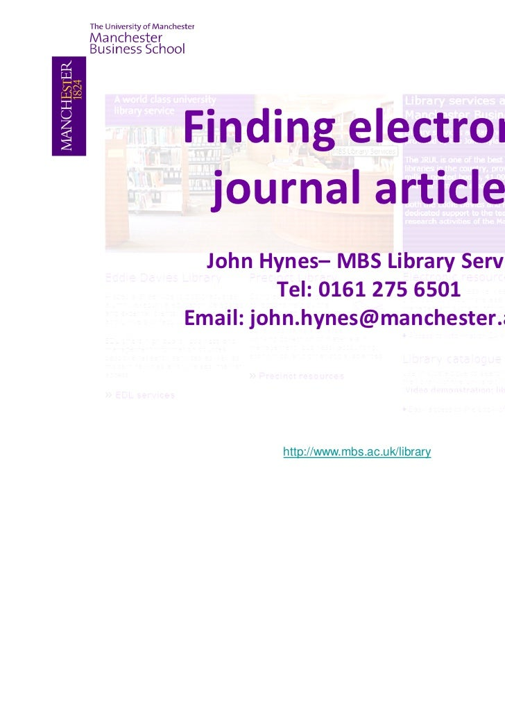 Finding electronic  journal articles  John Hynes– MBS Library Service          Tel: 0161 275 6501Email: john.hynes@manches...