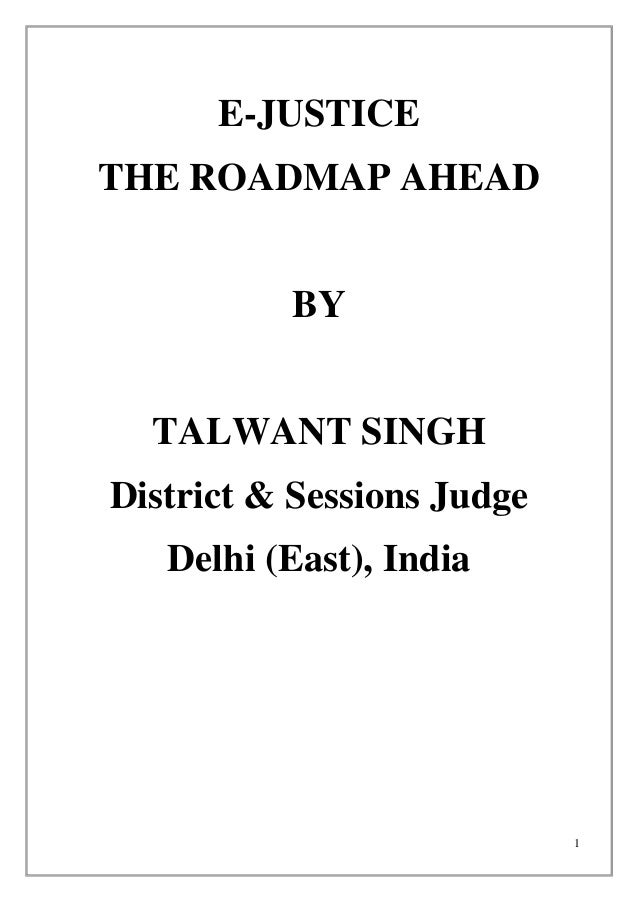 1 E-JUSTICE THE ROADMAP AHEAD BY TALWANT SINGH District & Sessions Judge Delhi (East), India