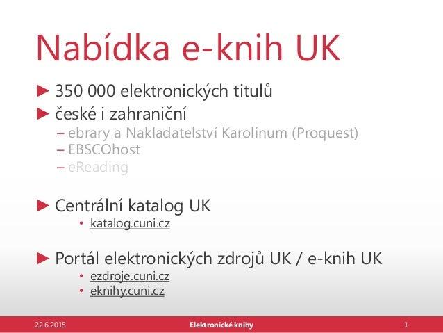Nabídka e-knih UK ► 350 000 elektronických titulů ► české i zahraniční – ebrary a Nakladatelství Karolinum (Proquest) – EB...