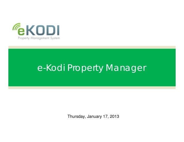 e-Kodi Property Manager      Thursday, January 17, 2013