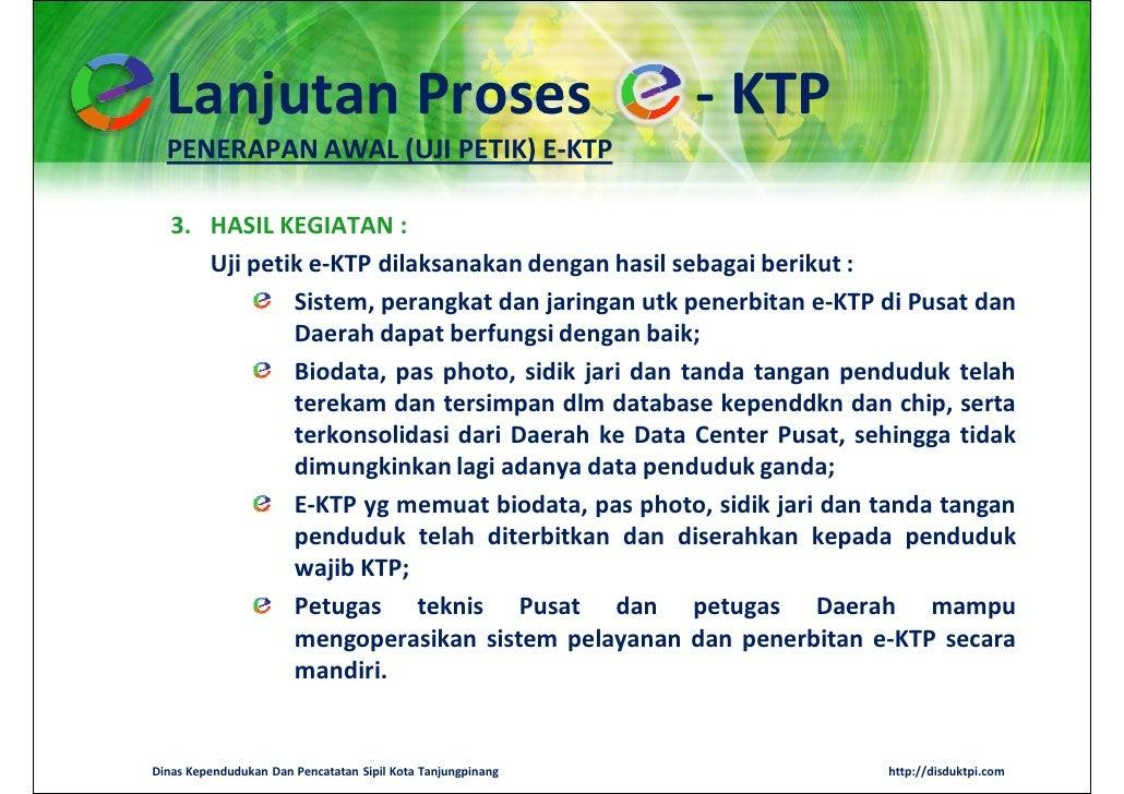 Lanjutan Proses                                            - KTP  PENERAPAN AWAL (UJI PETIK) E-KTP   3. HASIL KEGIATAN :  ...