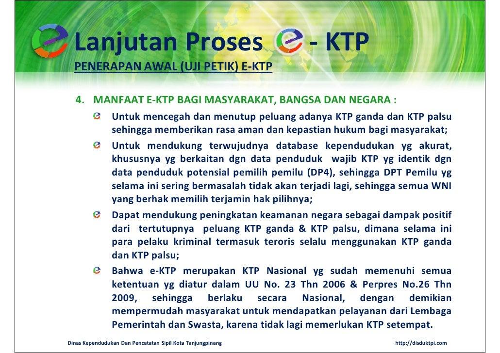 Lanjutan Proses                                            - KTP  PENERAPAN AWAL (UJI PETIK) E-KTP  4. MANFAAT E-KTP BAGI ...
