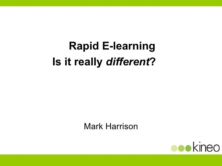 Rapid E-learning  Is it really  different ?      Mark Harrison