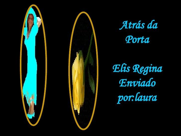 Atrás da Porta Elis Regina Enviado por:laura