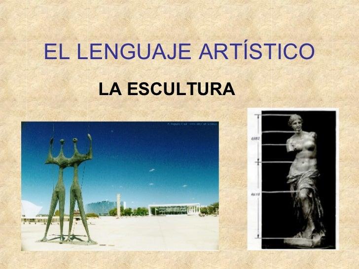 EL LENGUAJE ARTÍSTICO LA ESCULTURA
