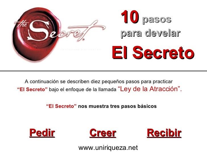 """10   pasos para develar El Secreto """" El Secreto""""  nos muestra tres pasos básicos Pedir Creer Recibir A continuación se des..."""