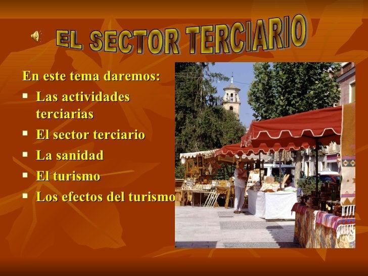 <ul><li>En este tema daremos: </li></ul><ul><li>Las actividades terciarias </li></ul><ul><li>El sector terciario </li></ul...