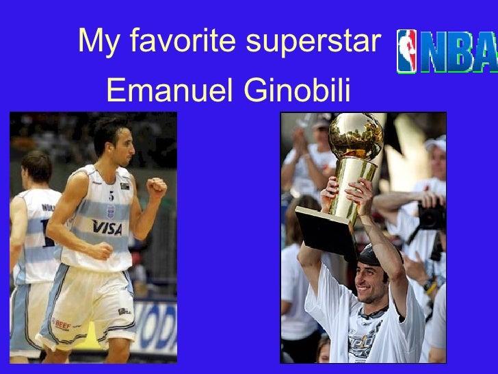 My favorite superstar Emanuel Ginobili