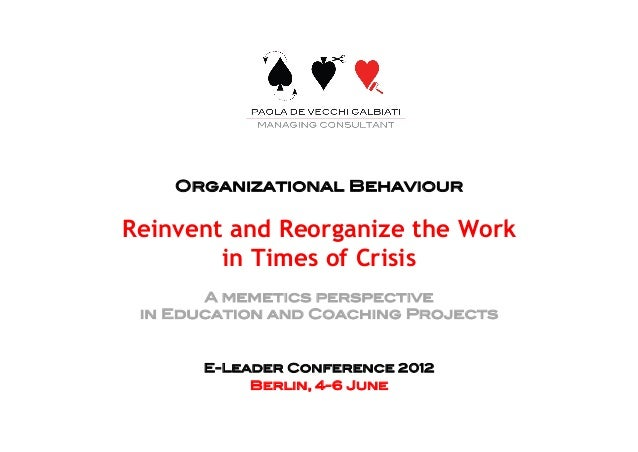 Organizational Behaviour! Reinvent and Reorganize the Work in Times of Crisis! A memetics perspective! in Education and Co...