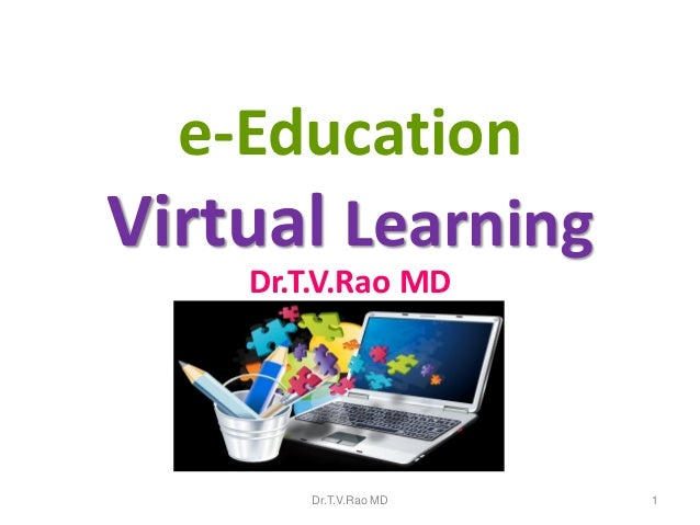 e-Education Virtual Learning Dr.T.V.Rao MD  Dr.T.V.Rao MD  1
