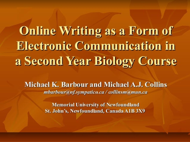 Online Writing as a Form ofElectronic Communication ina Second Year Biology Course Michael K. Barbour and Michael A.J. Col...