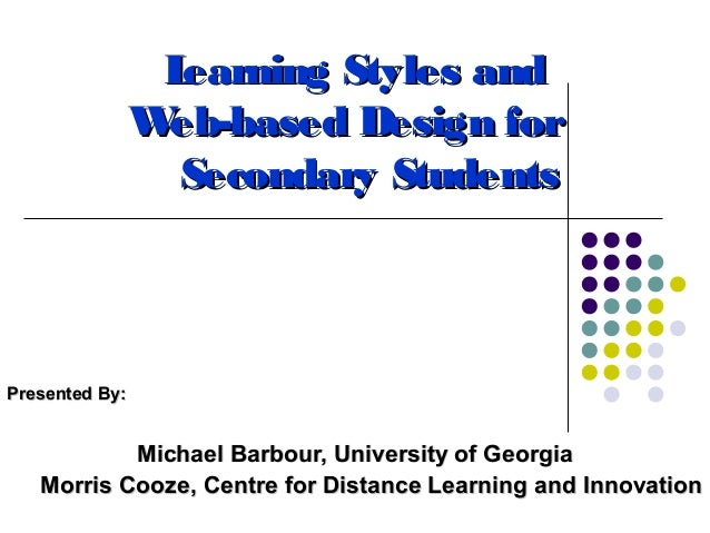 Learning Styles and                Web-based Design for                  Secondary StudentsPresented By:           Michael...