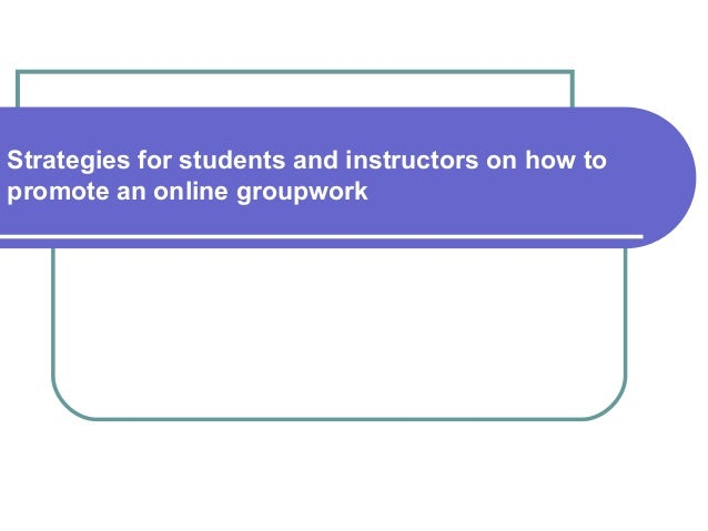 Strategies for students and instructors on how topromote an online groupwork                   Myung Hwa Koh              ...