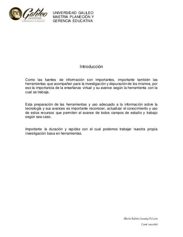 UNIVERSIDAD GALILEO MAETRIA PLANECIÓN Y GERENCIA EDUCATIVA AlbertoRubiño Canastuj De León Carné 20022816 Introducción Como...