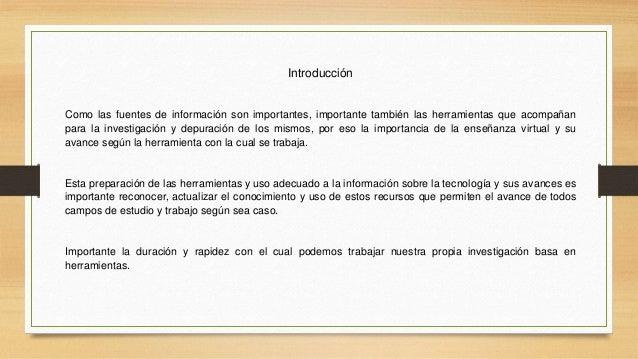 Introducci�n Como las fuentes de informaci�n son importantes, importante tambi�n las herramientas que acompa�an para la in...