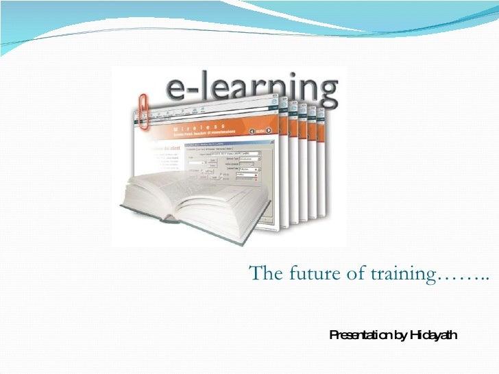 The future of training…….. Presentation by Hidayath