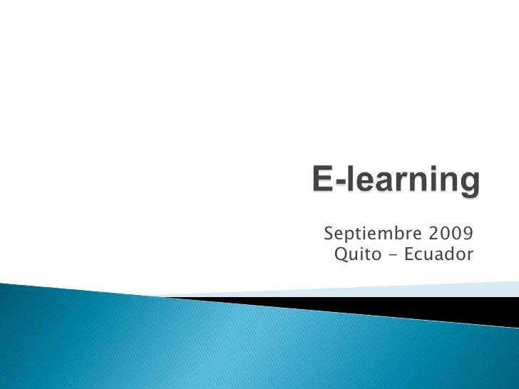 E-learning<br />Septiembre 2009<br /> Quito - Ecuador<br />