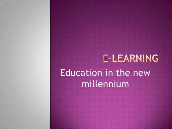 Education in the new     millennium
