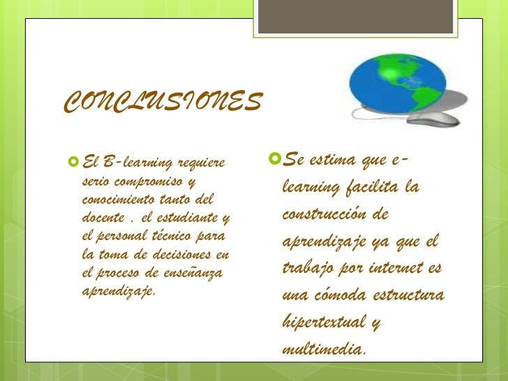 CONCLUSIONES<br />El B-learning requiere serio compromiso y conocimiento tanto del docente , el estudiante y el personal t...
