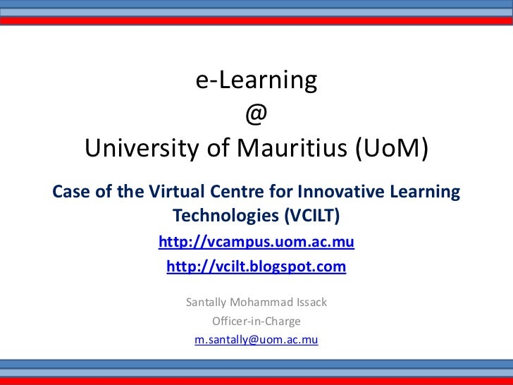 e-Learning @ University of Mauritius (UoM)<br />Case of the Virtual Centre for Innovative Learning Technologies (VCILT)<br...