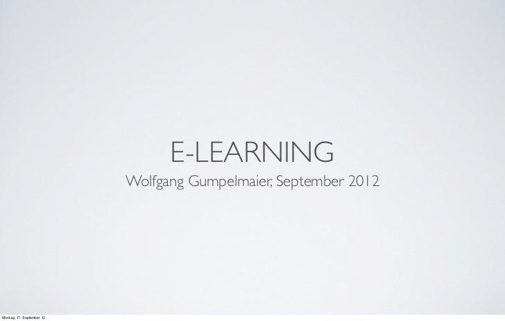 E-LEARNING                           Wolfgang Gumpelmaier, September 2012Montag, 17. September 12