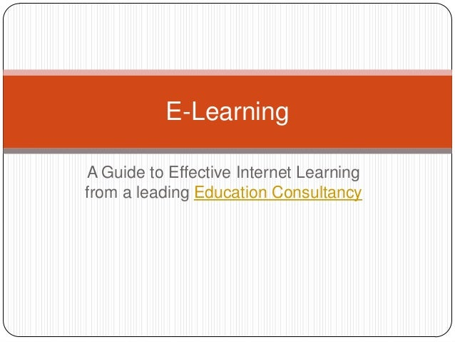 E-LearningA Guide to Effective Internet Learningfrom a leading Education Consultancy