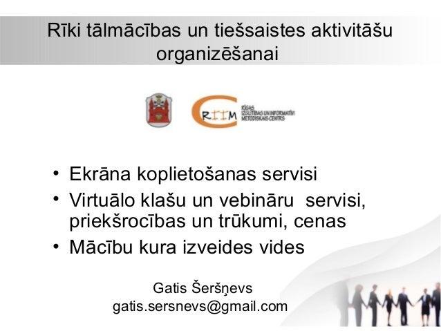 Rīki tālmācības un tiešsaistes aktivitāšu organizēšanai  • Ekrāna koplietošanas servisi • Virtuālo klašu un vebināru servi...