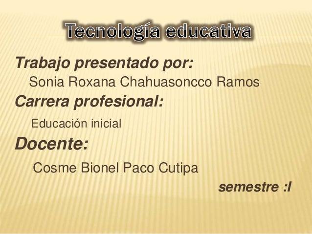 Trabajo presentado por:  Sonia Roxana Chahuasoncco Ramos  Carrera profesional:  Educación inicial  Docente:  Cosme Bionel ...
