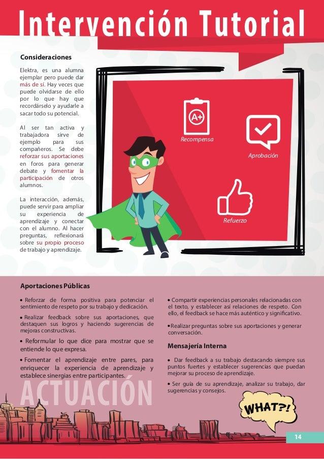 Intervención Tutorial ACTUACIÓN Dar feedback a su trabajo destacando siempre sus puntos fuertes y establecer sugerencias q...