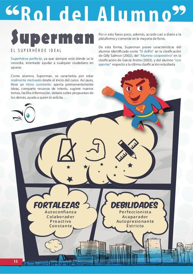SupermanE L S U P E R H É R O E I D E A L Superhéroe perfecto, ya que siempre está dónde se le necesita, intentado ayudar ...