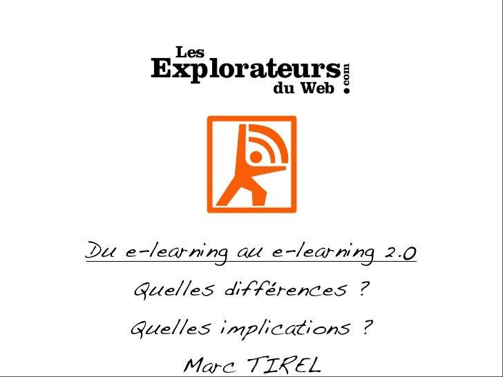 Du e-learning au e-learning 2.0     Quelles différences ?     Quelles implications ?         Marc TIREL