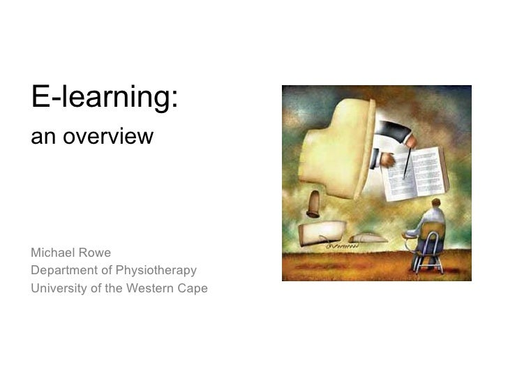 E-learning: an overview    Michael Rowe Department of Physiotherapy University of the Western Cape