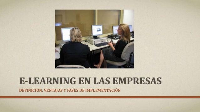 E-LEARNING EN LAS EMPRESAS  DEFINICIÓN, VENTAJAS Y FASES DE IMPLEMENTACIÓN