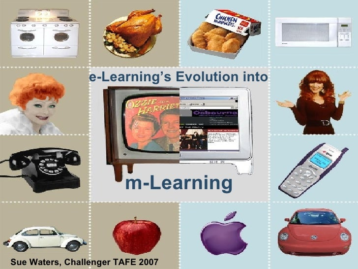 m-Learning   e-Learning's Evolution into Sue Waters, Challenger TAFE 2007