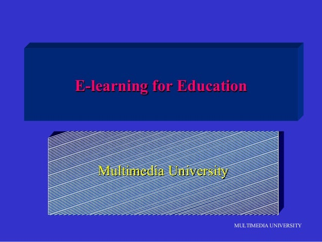 E-learning for Education  Multimedia University  MULTIMEDIA UNIVERSITY