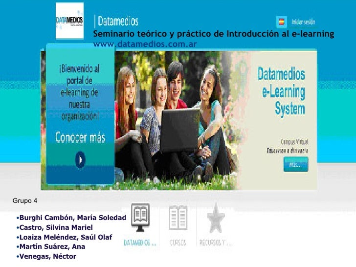 Seminario teórico y práctico de Introducción al e-learning                     www.datamedios.com.arGrupo 4 •Burghi Cambón...