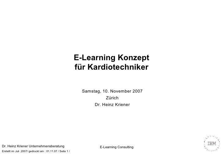 E-Learning Konzept für Kardiotechniker Samstag, 10. November 2007 Zürich Dr. Heinz Kriener