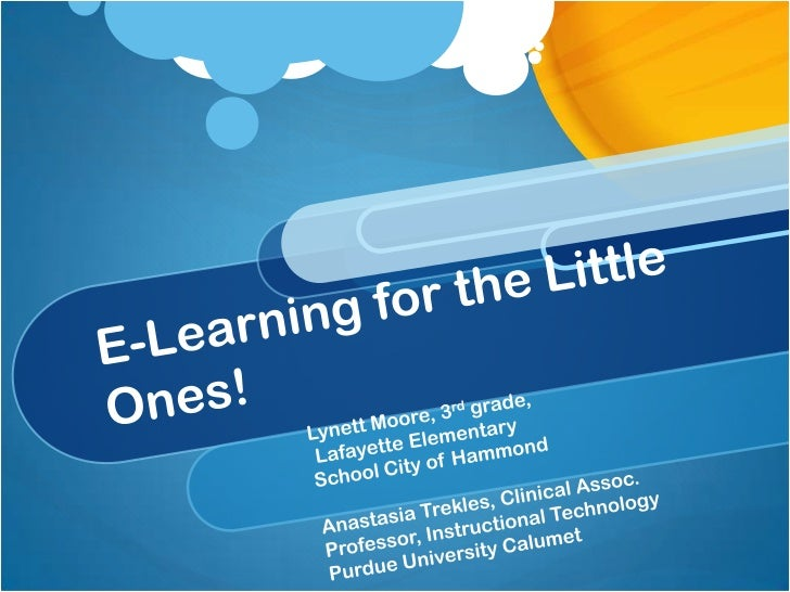 Young children can bedigital learners too!• Make literature come alive for young children in  Moodle• Help students improv...