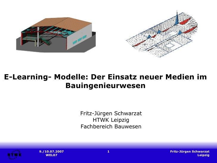 E-Learning- Modelle: Der Einsatz neuer Medien im Bauingenieurwesen Fritz-Jürgen Schwarzat HTWK Leipzig Fachbereich Bauwesen