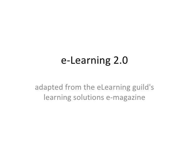 e-Learning 2.0 adapted from the eLearning guild's learning solutions e-magazine