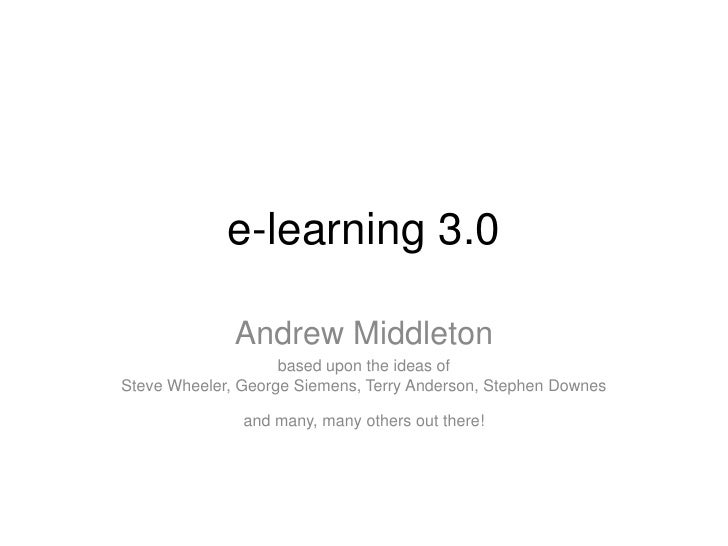 e-learning 3.0<br />Andrew Middleton<br />based upon the ideas ofSteve Wheeler, George Siemens, Terry Anderson, Stephen Do...