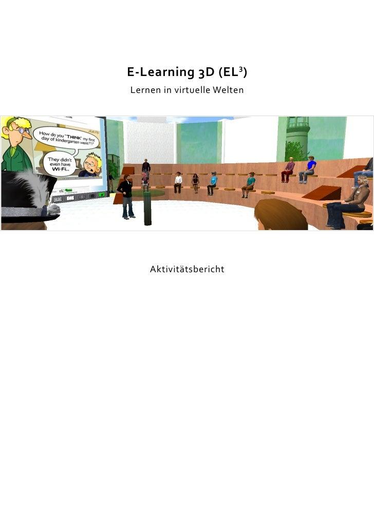 E-Learning 3D (EL3) Lernen in virtuelle Welten         Aktivitätsbericht