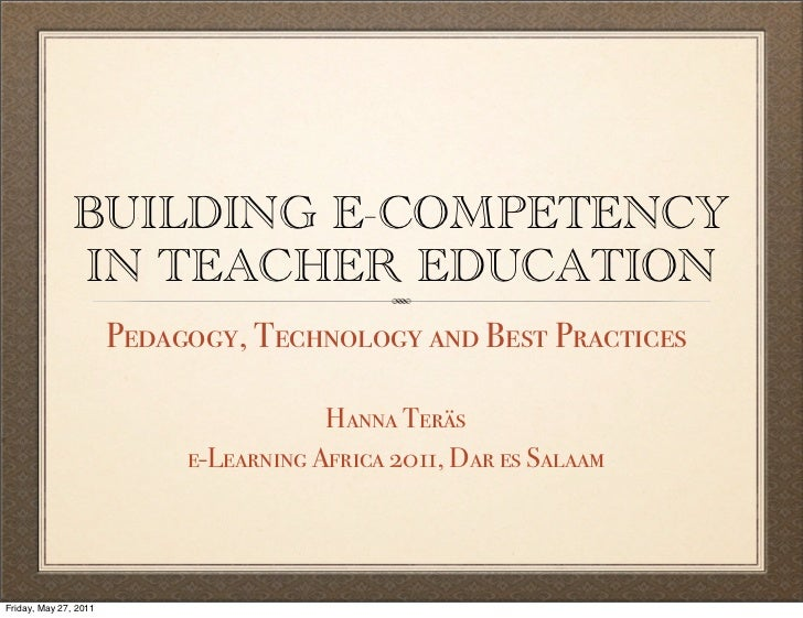 BUILDING E-COMPETENCY               IN TEACHER EDUCATION                       Pedagogy, Technology and Best Practices    ...