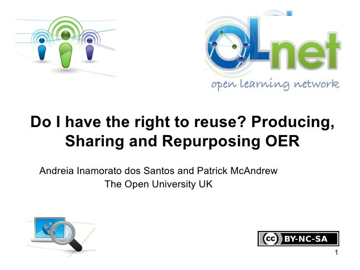Andreia Inamorato dos Santos and Patrick McAndrew The Open University UK Do I have the right to reuse? Producing, Sharing ...