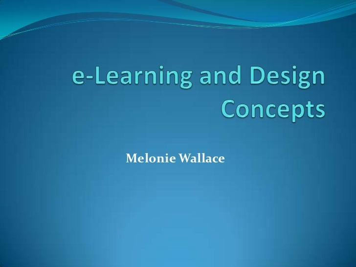 e-Learning and Design Concepts <br />MelonieWallace <br />