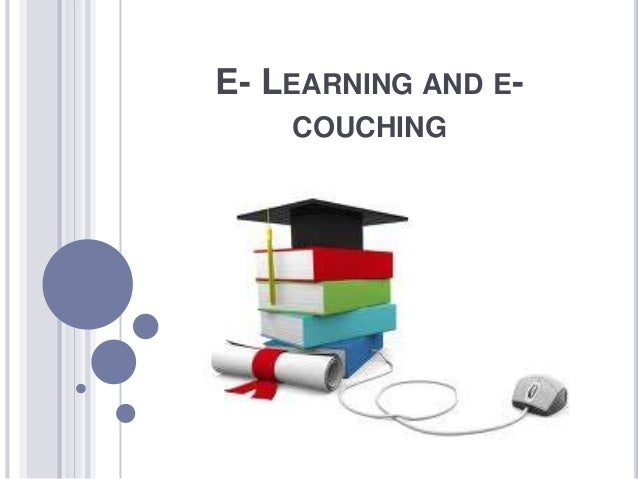 E- LEARNING AND E- COUCHING