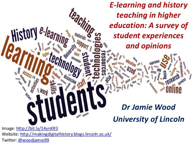 E-learning and history teaching in higher education: A survey of student experiences and opinions Dr Jamie Wood University...