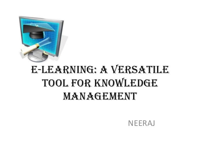 E-learning: A Versatile  Tool For Knowledge     Management                NEERAJ