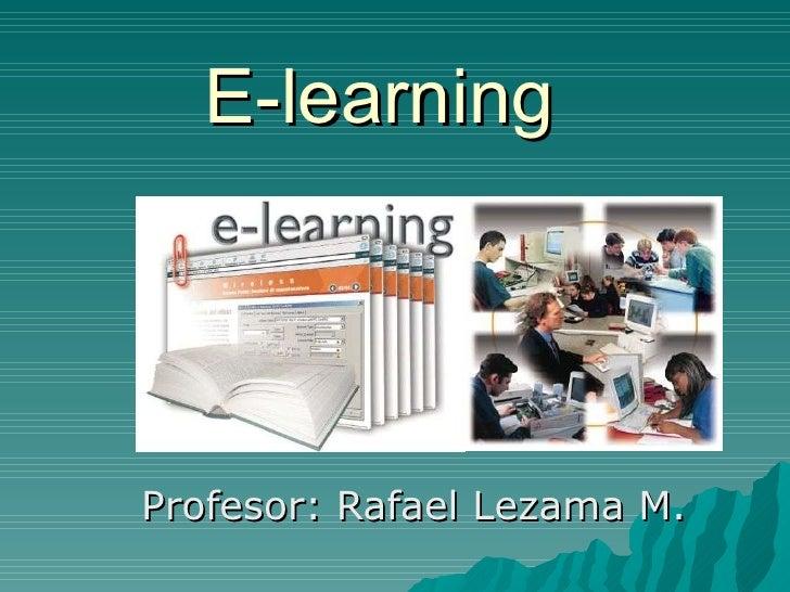 E-learning Profesor: Rafael Lezama M.