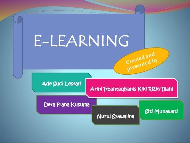 E-LEARNING Siti Munawati Ade Suci Lestari Dera Frana Kusuma Arini Irbahtaqiyanis Kiki Rizky Illahi Nurul Syawalina
